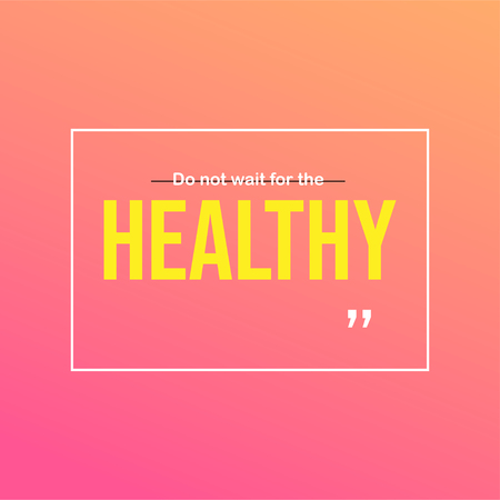 Do not wait for the healthy. Motivation quote with modern background vector illustration Ilustração