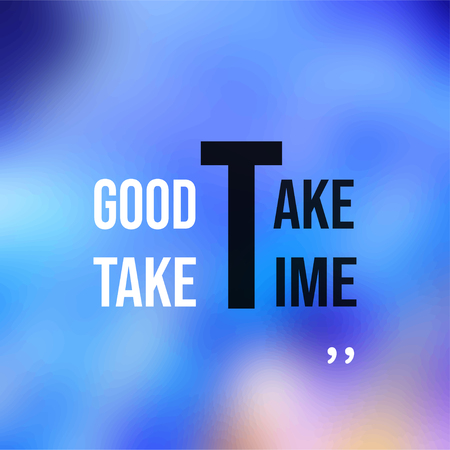good things take time. Life quote with modern background vector illustration