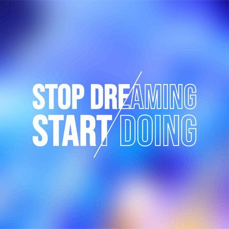 stop dreaming, start doing. successful quote with modern background vector illustration