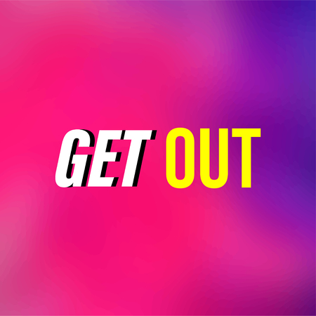get out. Life quote with modern background vector illustration