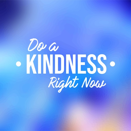 Do a kindness right now. Motivation quote with modern background vector illustration 向量圖像