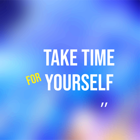 take time for yourself. Life quote with modern background vector illustration Illustration