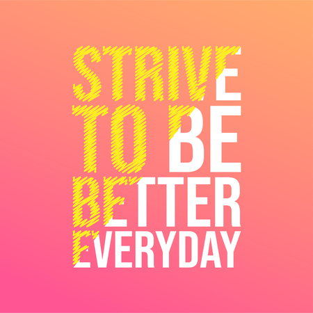 strive to be better everyday. Motivation quote with modern background vector illustration Stock Illustratie