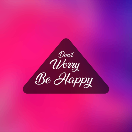 dont worry be happy . Life quote with modern background vector illustration