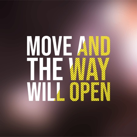 move and the way will open. Motivation quote with modern background vector illustration