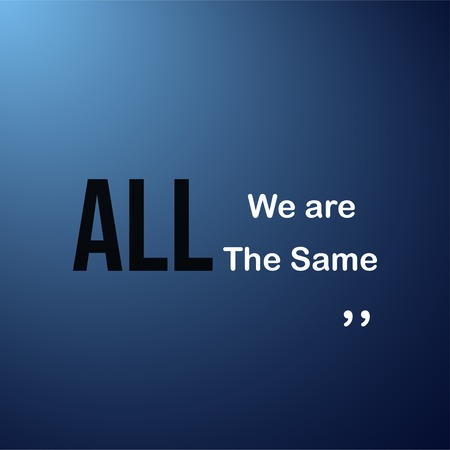 we are all the same . Life quote with modern background vector illustration Vectores