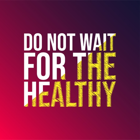 Do not wait for the healthy. Motivation quote with modern background vector illustration  イラスト・ベクター素材