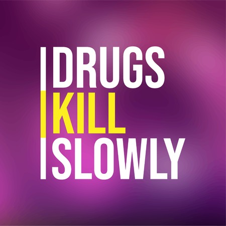 Drugs kill slowly. Motivation quote with modern background vector illustration Illustration