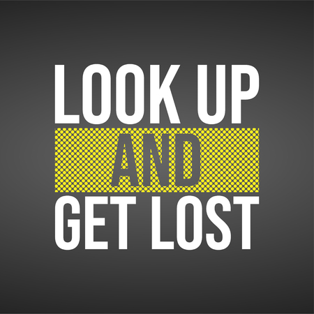 look up and get lost. Life quote with modern background vector illustration Illustration