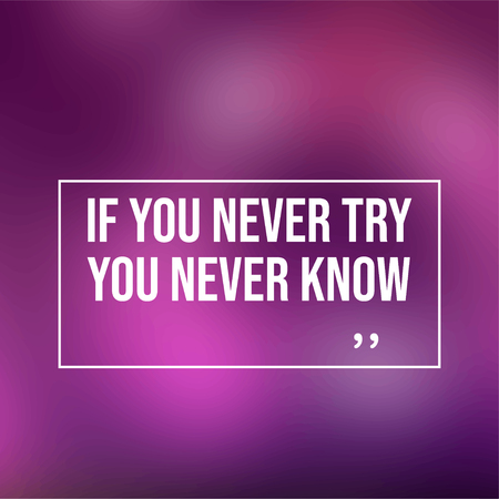 if you never try you never know. Motivation quote with modern background vector illustration