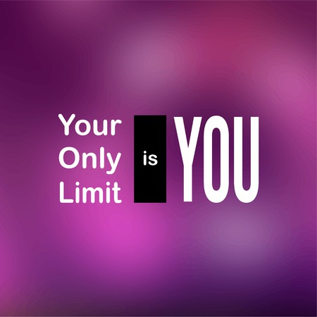 your only limit is you. Motivation quote with modern background vector illustration