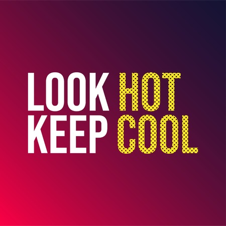 look hot keep cool. Life quote with modern background vector illustration