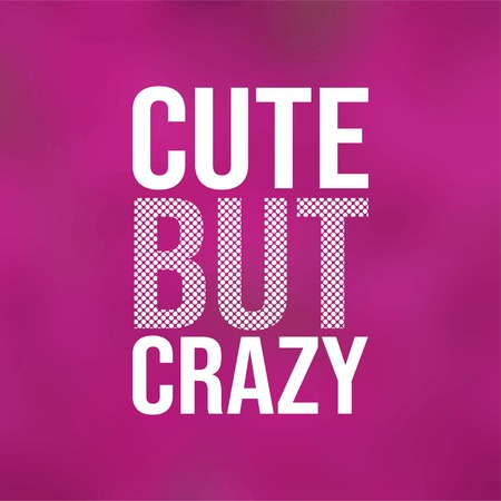 cute but crazy. Love quote with modern background vector illustration