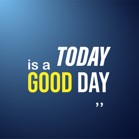 today is a good day. Life quote with modern background vector illustration