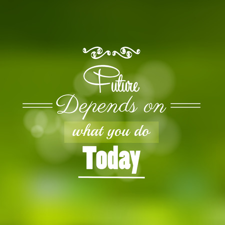 depends: Future depends on what you do today quote . Typographical vector background.