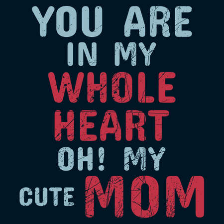 You are in my whole heart oh my cute mom. Cute mother t shirt design quotes.