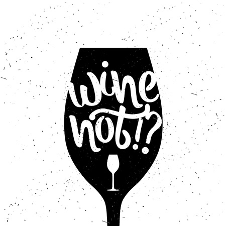 food and wine: Hand drawn typography poster. Wine not. Vector calligraphy