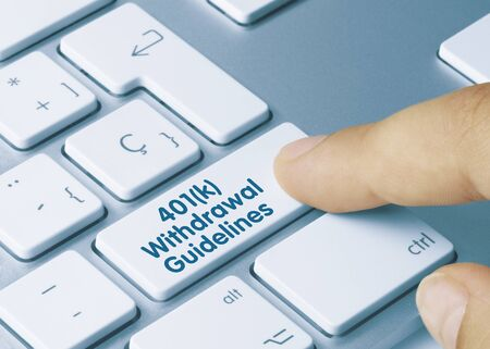 401(k) Withdrawal Guidelines Written on Blue Key of Metallic Keyboard. Finger pressing key