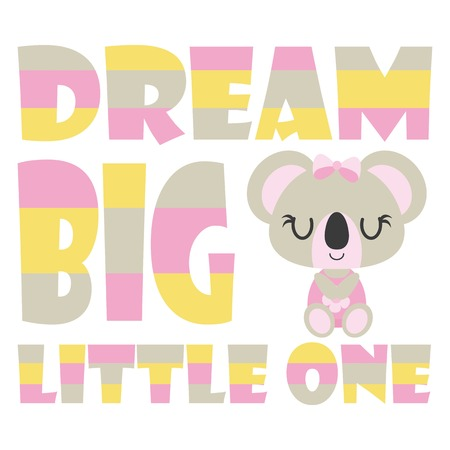 Cute baby koala with dream big little one text vector cartoon illustration for baby shower card design, kid t shirt design, and wallpaper Illustration