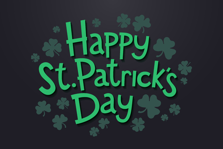 Lettering Happy Saint Patrick's day with clover leaves. Isolated objects on dark background. Design concept for poster, invitation, greeting card, party, restaurant and bar menu vector illustration.