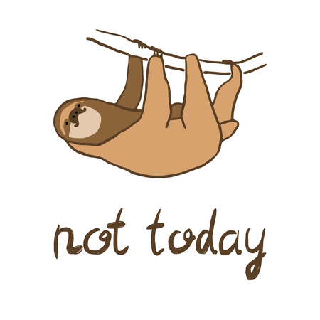 arboreal: illustration of cute hanging sloth with hand lettering. Not today text. Relaxed and happy animal