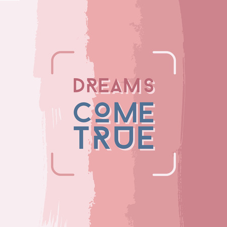 true: Abstract grunge poster template, brush spots in shades of pink, dreams come true, square hipster design