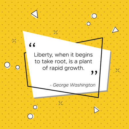 Quote of George Washington, President of the United States of America. Liberty, when it begins to take roots, is a plant of rapid growth. Pop-art vector illustration for USA 4th july Independence Day Ilustrace