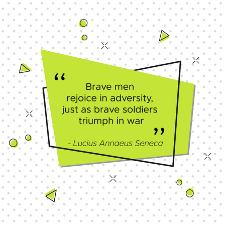 Trendy pop-art vector illustration with quote of Roman philosopher and dramatist Lucius Annaeus Seneca. Brave men rejoice in adversity, just as brave soldiers triumph in war.