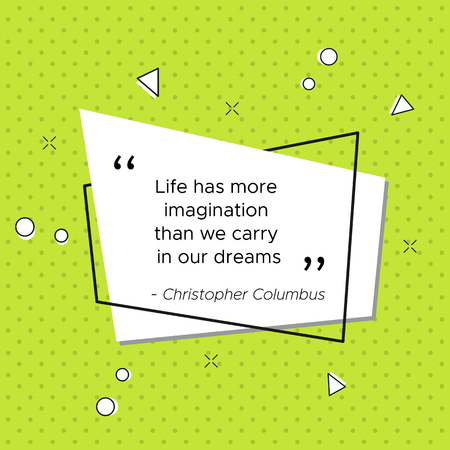 Inspirational quote of Italian explorer and navigator Christopher Columbus. Life has more imagination than we carry in our dreams. USA Columbus day pop-art trendy illustration