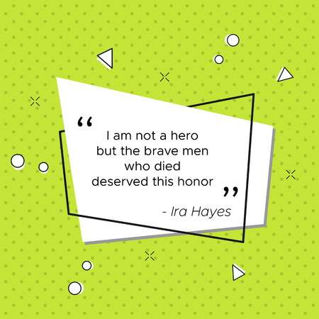Inspirational quote of Ira Hayes, United States Marine. I am not a hero but the brave men who died deserved this honor. Pop-art vector illustration for USA Veterans Day celebration.