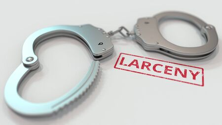 LARCENY stamp and handcuffs. Crime and punishment related conceptual 3D rendering