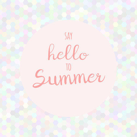 say hello: hand lettering inspirational typography poster Say hello to summer on mosaic background