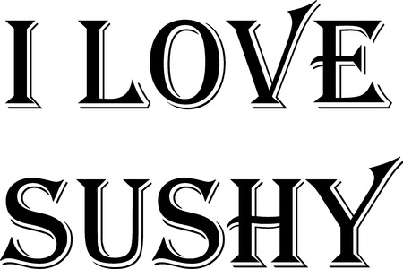 I Love Sushy Text sign illustration on white background