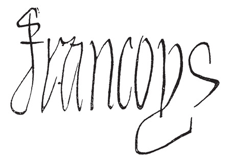 brandy: Signature of Francois I, King of France (1494-1547), vintage engraved illustration. Dictionary of words and things - Larive and Fleury - 1895.