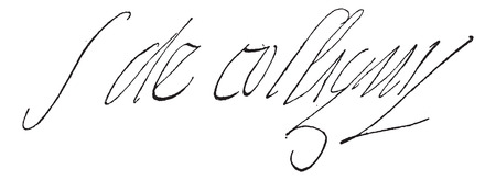 Signature of Gaspard de Coligny, lord and admiral of France (1517-1562), vintage engraved illustration. Dictionary of words and things - Larive and Fleury - 1895.