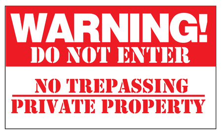 trespass: WARNING! DO NOT ENTER NO TRESPASSING PRIVATE PROPERTY