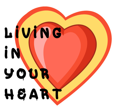 A Red heart in yellow heart with a quote Living in your Heart, vector, color drawing or illustration.