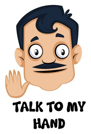Man is showing 'talk to my hand' gesture, illustration, vector on white background.