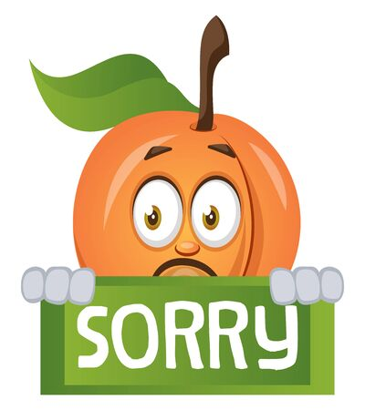 Apricot with sorry sign, illustration, vector on white background.