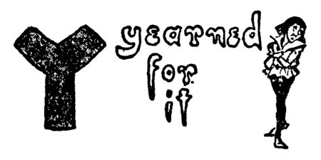 This picture shows the letter Y. At the right side of the letter there is one person. There are few words between the letter Y and person. The words are earned for it, vintage line drawing or engraving illustration.