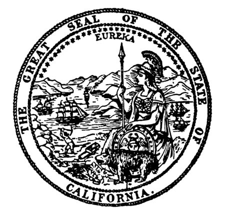 The Great Seal of the State of California. The seal shows Eureka with a bear cub. In the background are mountains and sailing ships, a miner, a sheaf of grain, and roam goddess sitting, vintage line drawing or engraving illustration