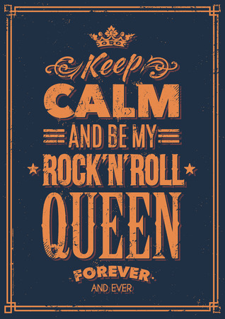 rock n: Keep calm and be my rock-n-roll queen typography. Grunge poster. Vector art.
