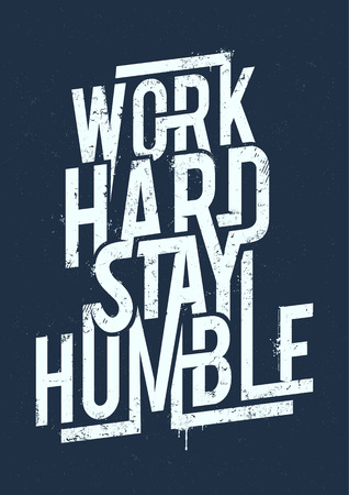 saying: Work hard stay humble typography. Grunge poster. Vector art.