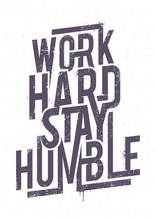 trabajando duro: Trabaja duro permanecer humilde tipograf�a. Cartel Grunge. Vector el arte. Vectores