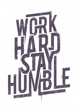 hard: Work hard stay humble typography. Grunge poster. Vector art.
