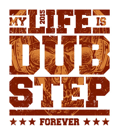 dub: My life is dubstep typography. Dirty styled t-shirt print for dubstep fans. Vector art. Illustration