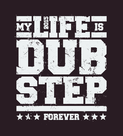 dubstep: My life is dubstep typography. Dirty styled t-shirt print for dubstep fans. Vector art. Illustration
