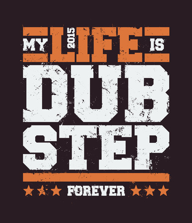 typography vector: My life is dubstep typography. Dirty styled t-shirt print for dubstep fans. Vector art. Illustration