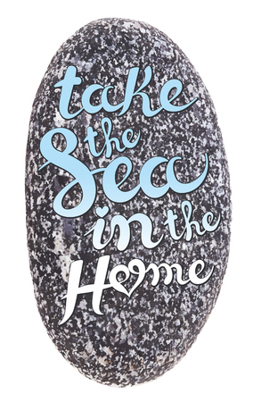 exclusive collection: Vector calligraphic inscription on sea pebbles background - TAKE THE SEA IN THE HOME - poster or greeting card - exclusive hand written vector lettering collection
