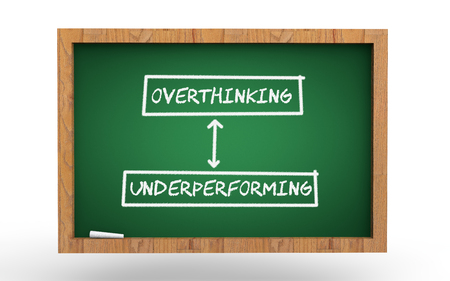 under: Overthinking and under-performing